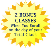 Two Bonus Classes when you enroll on the day of your Trial Class!
